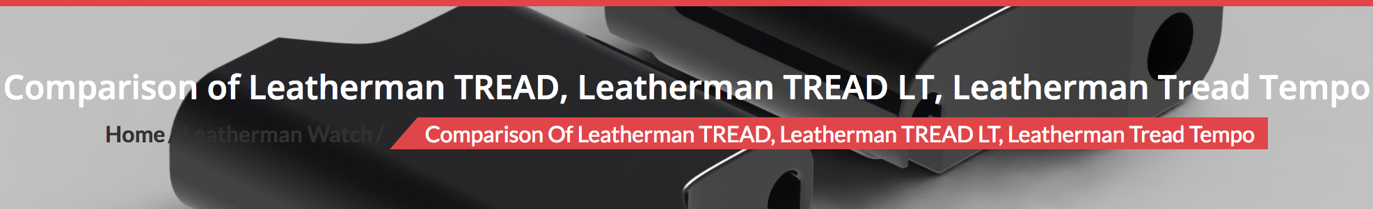 Full Review and comparison of Leatherman Tread, Tread LT, and Tread Tempo. ***Read it and choose wisely!***